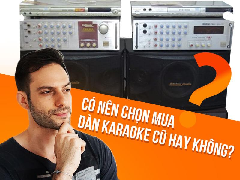 nen-chon-mua-dan-karaoke-cu-hay-khong