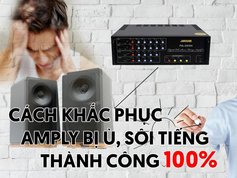 cach-khac-phuc-amply-bi-u
