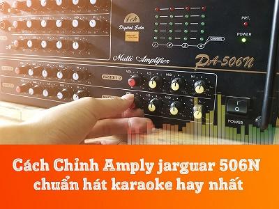 Hướng dẫn Cách Chỉnh Amply jarguar 506N để hát karaoke Hay Nhất