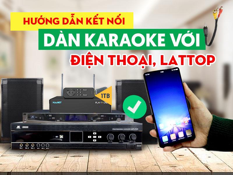 huong-dan-cach-ket-noi-dan-karaoke-voi-may-tinh-dien-thoai