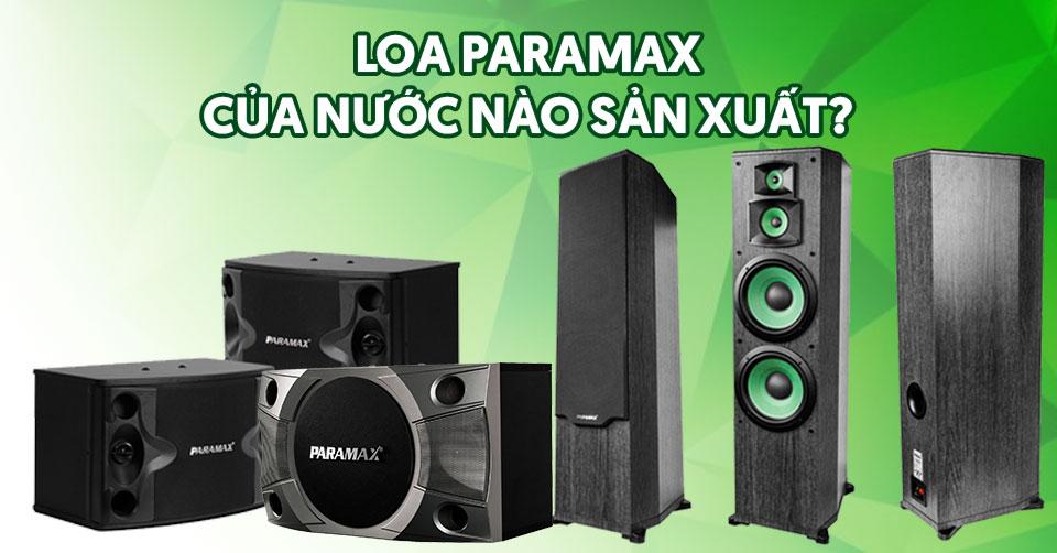 loa-paramax-cua-nuoc-nao-san-xuat