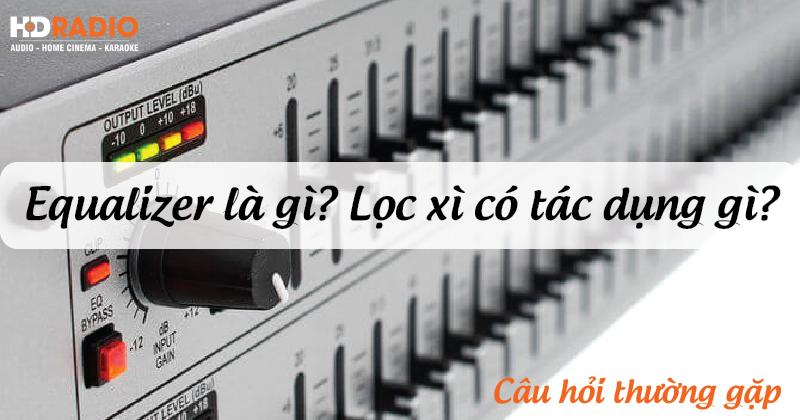 equalizer-la-gi-loc-xi-co-tac-dung-gi