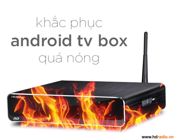 Khắc phục vấn đề quá nóng khi sử dụng android tv box liên tục